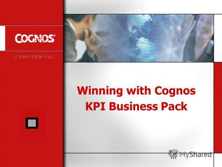C O N F I D E N T I A L Winning with Cognos KPI Business Pack.