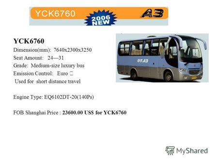 YCK6760 Dimension(mm): 7640x2300x3250 Seat Amount: 2431 Grade: Medium-size luxury bus Emission Control: Euro Used for short distance travel Engine Type: