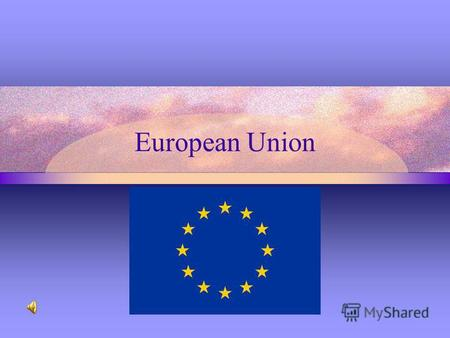 European Union. Politics United in diversity The European Union (EU) is a family of democratic European countries, committed to working together for.
