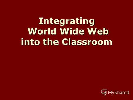 Integrating World Wide Web into the Classroom. Activities for Integrating On- Line Content Material WebQuests WebQuests Filamentality Filamentality (Hotlist.