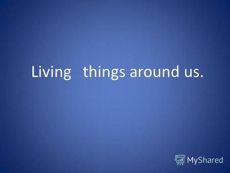 Living things around us.. Living things around us.