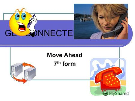 GET CONNECTED Move Ahead 7 th form VOCABULARY WORK Lets refresh the words. Read the questions and use the new words in your answers.