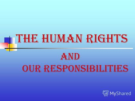 The Human Rights and our responsibilities. Checking the homework. Work in pairs. Read and ask your partner if he/she agrees or disagrees with it. Decide.