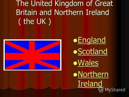 The United Kingdom of Great Britain and Northern Ireland ( the UK ) England England England Scotland Scotland Scotland Wales Wales Wales Northern Ireland.