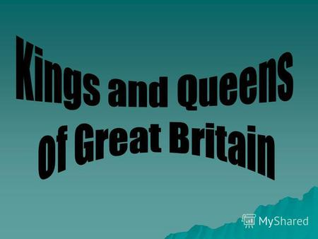 Queens and Kings of the UK Queens and Kings of the UK The House of Normandy William I1066 – 1087 William II1087 -1100 Henry I1100 – 1135 Stephen1135 -