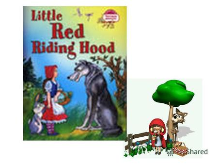 Once upon a time (однажды) there was a girl called Little Red Riding Hood. Together with mum, lived in a big forest.