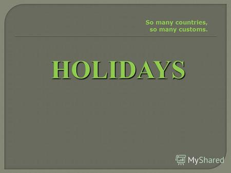 So many countries, so many customs.. ['m ʌ nde ɪˌ 'm ʌ nd ɪ ] ['t(j)u ː zd ɪ ], [' ʧ u ː -] ['wenzde ɪ ] [' θ ɜː zde ɪ ] ['fra ɪ de ɪ ], [-d ɪ ] ['sæt.