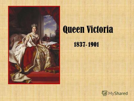 Queen Victoria 1837 - 1901 Victoria, the only child of Prince Edward (Duke of Kent) and Princess Victoria Mary Louisa of Saxe-Coburg-Saalfeld, was born.