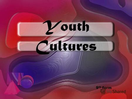 Youth Cultures 9 th form. What images spring to mind when you hear the word «youth»? What are the good things and bad things about todays youth? Are todays.