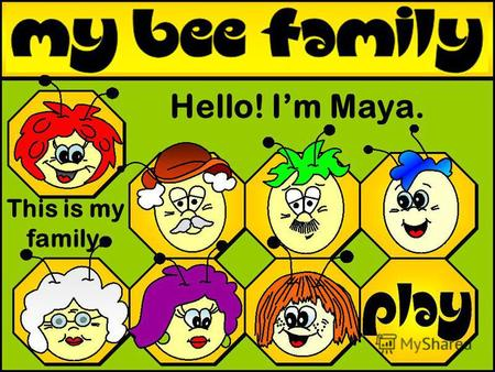 This is my family. Hello! Im Maya.. grandmother grandfather brother sister mother father Not in here! Where are they? Who is it? Choose.