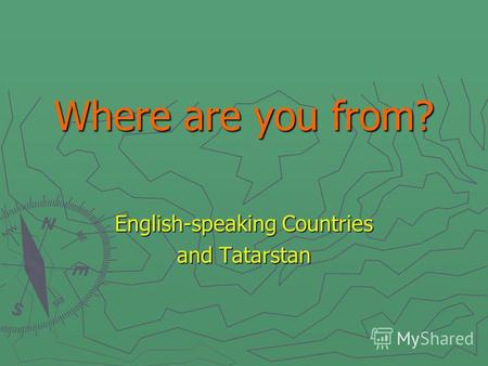 Where are you from? English-speaking Countries and Tatarstan.