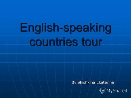 English-speaking countries tour By Shishkina Ekaterina.
