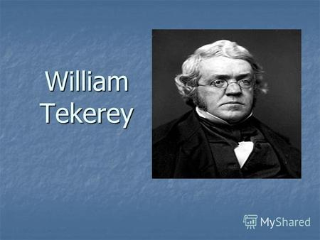 William Tekerey. William Makepeace Thackeray / ˈ θækəri/ (18 July 1811 – 24 December 1863) was an English novelist of the 19th century. He was famous.