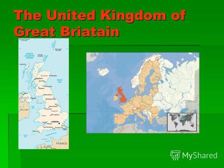 The United Kingdom of Great Briatain. Geography The UK consists of 4 countries:England,Scotland,Wales and N.I. It is washed by the North Sea,Irish Sea,