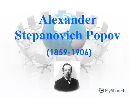 Alexander Stepanovich Popov (1859-1906). Read the sentence and choose the right words : Alexander Stepanovich Popov (1859-1906) was a (1) who first demonstrated.