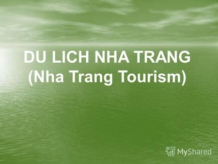 DU LICH NHA TRANG (Nha Trang Tourism). Nha Trang u! I travel a lot and there is also fortunate to experience the reality. But now I feel Nha Trang city.