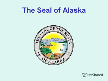 The Seal of Alaska. Alaskas Inside Passage State bird: Willow Ptarmigan.