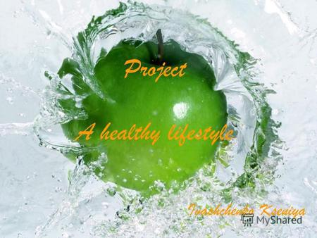 Project A healthy lifestyle Ivashchenko Kseniya. A healthy lifestyle is very popular nowadays.