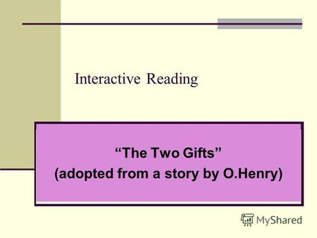 Interactive Reading The Two Gifts (adopted from a story by O.Henry)