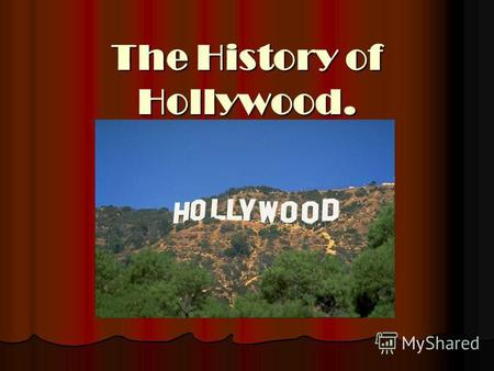 The History of Hollywood.. Hollywood is a stronghold of cinema industry, a powerful film studio, which produces films at high professional and technical.