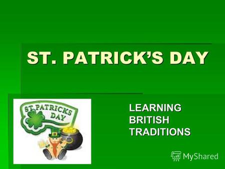 ST. PATRICKS DAY LEARNING BRITISH TRADITIONS. ST. PATRICKS FESTIVAL SINCE 1996 SINCE 1996 FROM A ONE-DAY INTO FIVE-DAY FESTIVAL FROM A ONE-DAY INTO FIVE-DAY.