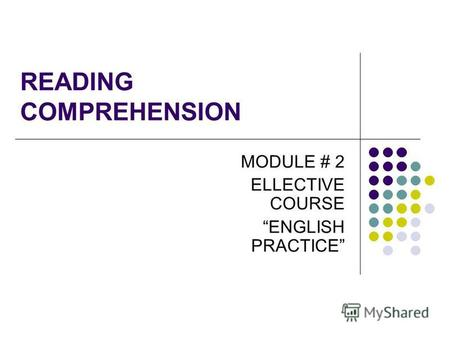 READING COMPREHENSION MODULE # 2 ELLECTIVE COURSE ENGLISH PRACTICE.