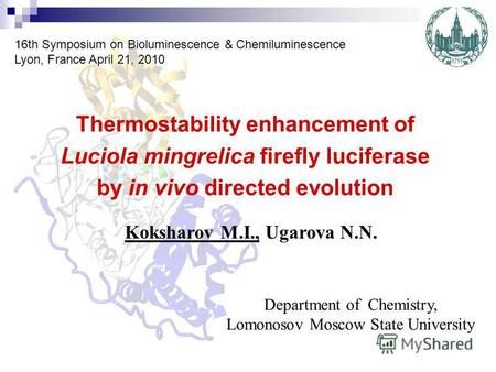 Thermostability enhancement of Luciola mingrelica firefly luciferase by in vivo directed evolution Koksharov M.I., Ugarova N.N. Department of Chemistry,