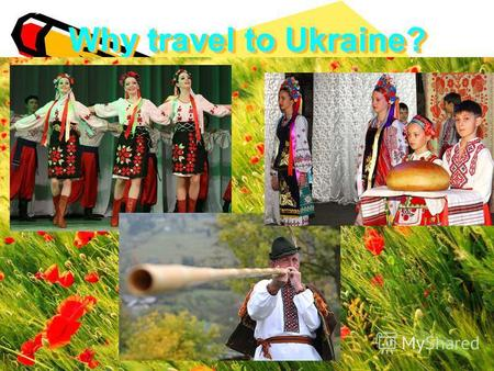 Why travel to Ukraine?. Welcome to Ukraine!) Ukrainian customs and traditions) Traditional Ukrainian borsch) Language) Ukrainian hopak)