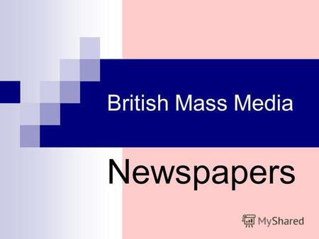 British Mass Media Newspapers. New Words mass media - средства массовой информации newspaper - газета reader - читатель daily - ежедневный quality - ежедневная.