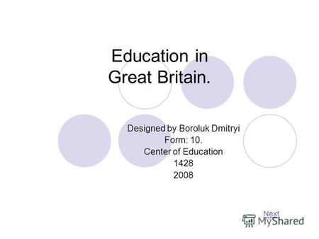 Education in Great Britain. Designed by Boroluk Dmitryi Form: 10. Center of Education 1428 2008 Next.