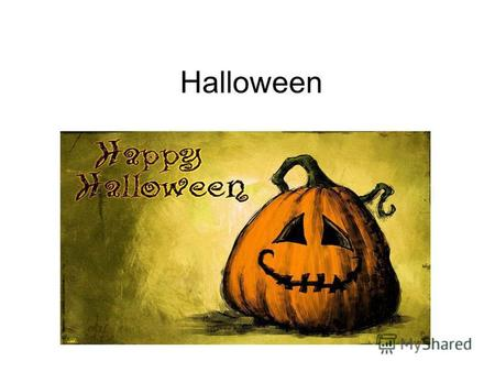 Halloween About Halloween ( on the night from 31th October till First November) Halloween is holiday of vampire bats, ghosts, witches and other evil spirits.
