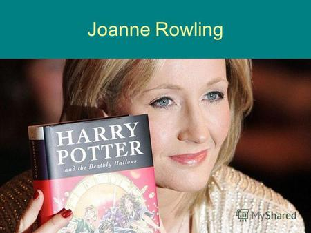 Joanne Rowling. Harry Potter Genre – Fantasy. The kinds of Harry Potter. Harry Potter and the Philosopher's Stone Harry Potter and the Chamber of Secrets.