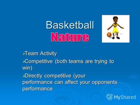 Basketball Team Activity Team Activity Competitive (both teams are trying to win) Competitive (both teams are trying to win) Directly competitive (your.