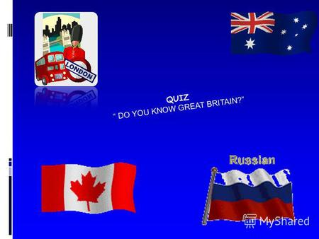 QUIZ DO YOU KNOW GREAT BRITAIN?. Task 1 Choose the right variant 1. ….he got a brother? a)Has b) Does C) Have d) Do e) Is 2. ……….?- I am a teacher. a)Who.