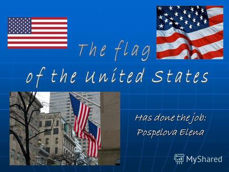 Has done the job: Pospelova Elena. National flag of the USA Known also as the Starsed-striped flag, is an official state symbol of the USA (alongside.
