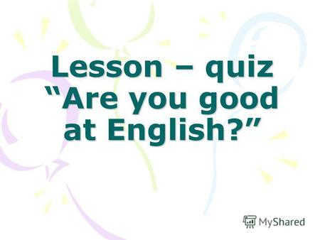 Lesson – quiz Are you good at English?. Timetable 1. English 2. Math 3. Physical Education 4. Art 5. Nature.