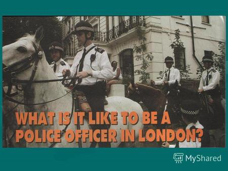 How long have you been a police officer? Karen Giles, Karen Giles, an experienced an experienced Metropolitan Metropolitan Police officer Police officer.