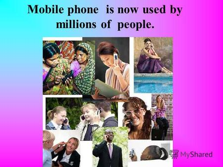 Mobile phone is now used by millions of people.. It appeared in 1973. The first mobile phone was invented by an American Martin Cooper.