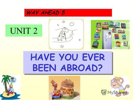 UNIT 2 WAY AHEAD 5 HAVE YOU EVER BEEN ABROAD?. SOUVENIRS.