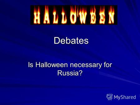 Debates Is Halloween necessary for Russia?. Film about Halloween The main characters – the students of school 49.