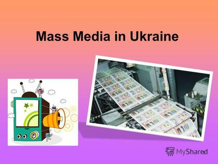 1 Mass Media in Ukraine. 2 The Aims and Expected Results: By the end of the lesson you should be able: to read and understand the gist and details of.
