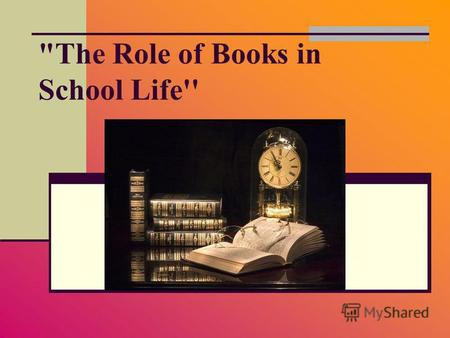 1 The Role of Books in School Life''. 2 By the end of the lesson you will be able: to activate your background knowledge of the topic; to improve your.