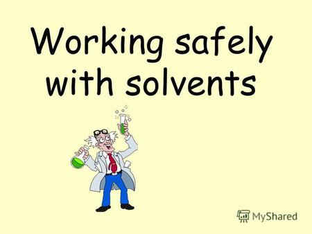 Working safely with solvents. What is a solvent? Chemical substance which is used to dissolve or dilute other substances and materials (solutes) without.