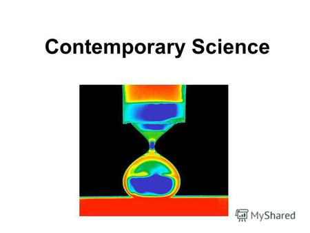 Contemporary Science. Science: yesterday and today.