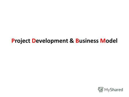 Project Development & Business Model. 6 phases of project management.