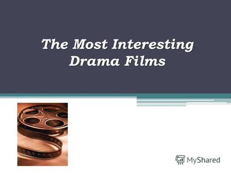 The Most Interesting Drama Films. Drama (genre) Literary (dramatic) and cinematographic genre Themes: Love; Poverty; Alcoholism; Conflicts in family;