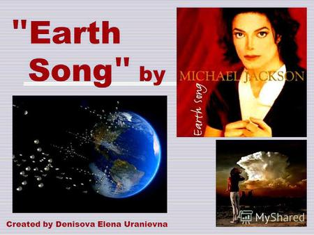 Earth Song  by Created by Denisova Elena Uranievna.