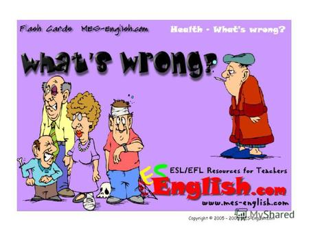 Copyright © 2005 – 2006 MES-English.com. A cold A headache.