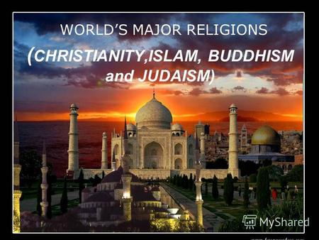 ( CHRISTIANITY,ISLAM, BUDDHISM and JUDAISM) WORLDS MAJOR RELIGIONS.