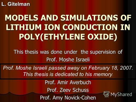 MODELS AND SIMULATIONS OF LITHIUM ION CONDUCTION IN POLY(ETHYLENE OXIDE) This thesis was done under the supervision of Prof. Moshe Israeli Prof. Amir Averbuch.